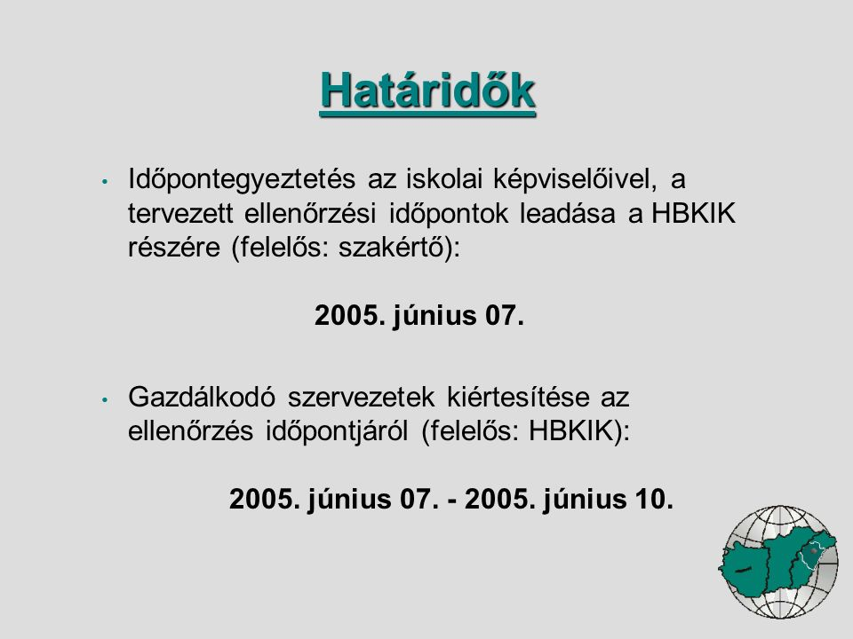 Időpontegyeztetés az iskolai képviselőivel, a tervezett ellenőrzési időpontok leadása a HBKIK részére (felelős: szakértő): 2005.