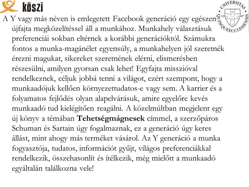 A Y vagy más néven is emlegetett Facebook generáció egy egészen újfajta megközelítéssel áll a munkához. Munkahely választásuk preferenciái sokban elté