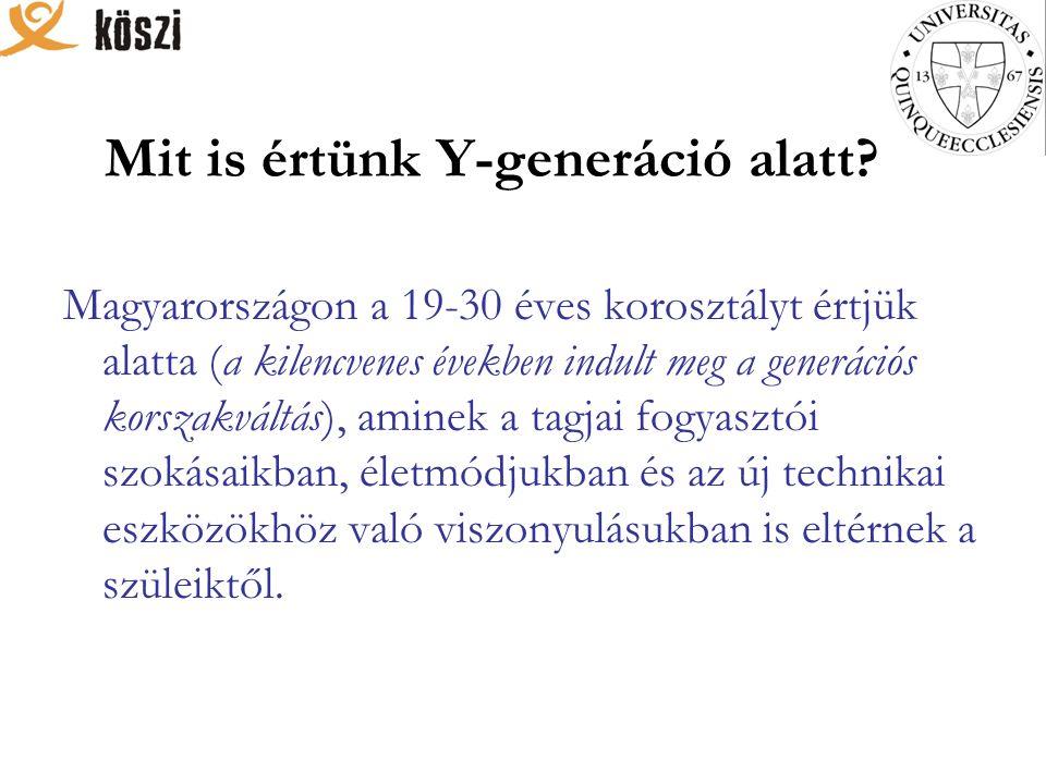 Mit is értünk Y-generáció alatt? Magyarországon a 19-30 éves korosztályt értjük alatta (a kilencvenes években indult meg a generációs korszakváltás),