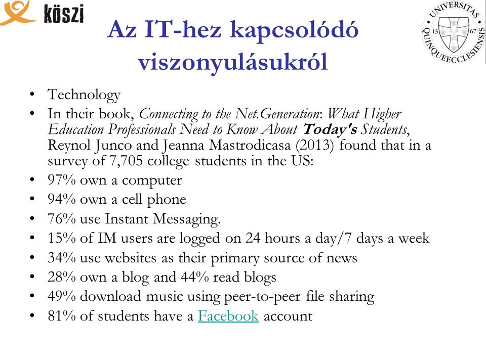 Az IT-hez kapcsolódó viszonyulásukról Technology In their book, Connecting to the Net.Generation: What Higher Education Professionals Need to Know Abo