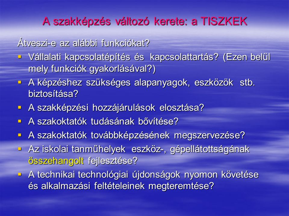 A szakképzés változó kerete: a TISZKEK Átveszi-e az alábbi funkciókat.
