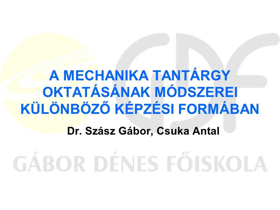 A MECHANIKA TANTÁRGY OKTATÁSÁNAK MÓDSZEREI KÜLÖNBÖZŐ KÉPZÉSI FORMÁBAN Dr. Szász Gábor, Csuka Antal