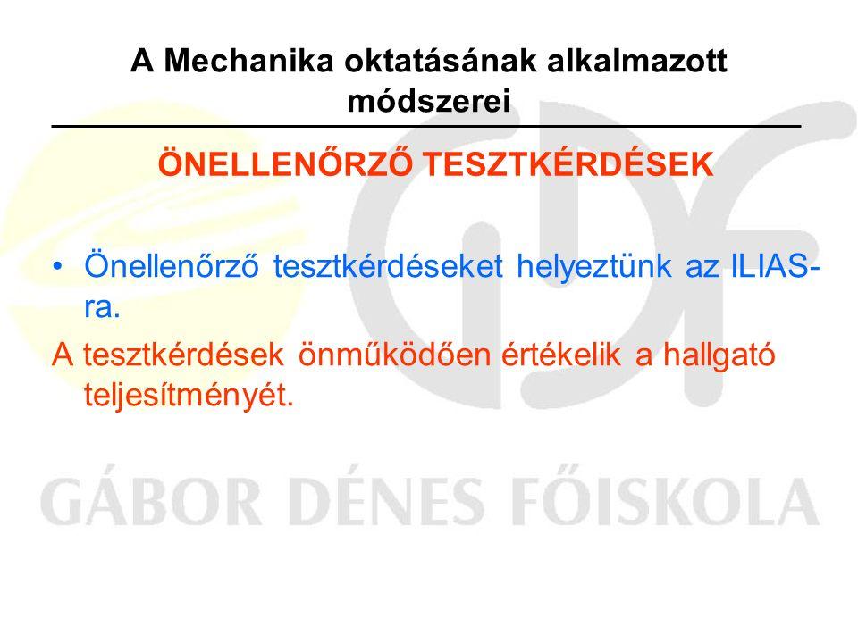 A Mechanika oktatásának alkalmazott módszerei Önellenőrző tesztkérdéseket helyeztünk az ILIAS- ra.