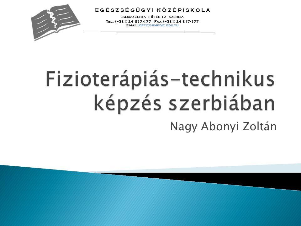 Nagy Abonyi Zoltán E G É S Z S É G Ü G Y I K Ö Z É P I S K O L A 24400 Zenta F ő tér 12 Szerbia Tel.: (+381) 24 817 -177 Fax: (+381) 24 817- 177 e-mail: office@medic.edu.yu
