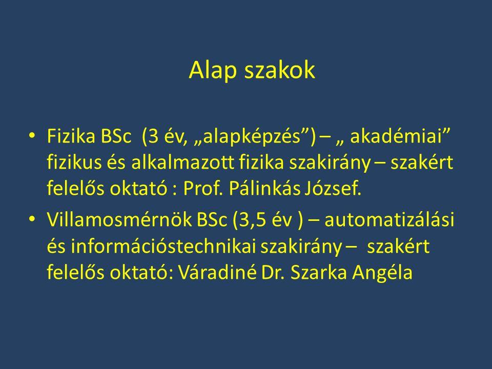 """Alap szakok Fizika BSc (3 év, """"alapképzés"""") – """" akadémiai"""" fizikus és alkalmazott fizika szakirány – szakért felelős oktató : Prof. Pálinkás József. V"""