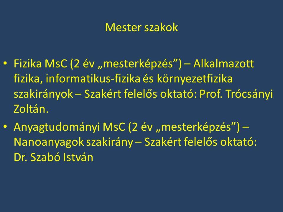 """Mester szakok Fizika MsC (2 év """"mesterképzés ) – Alkalmazott fizika, informatikus-fizika és környezetfizika szakirányok – Szakért felelős oktató: Prof."""