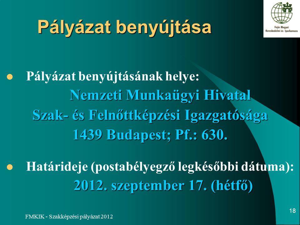 FMKIK - Szakképzési pályázat 2012 Pályázat benyújtása Pályázat benyújtásának helye: Nemzeti Munkaügyi Hivatal Szak- és Felnőttképzési Igazgatósága 1439 Budapest; Pf.: 630.