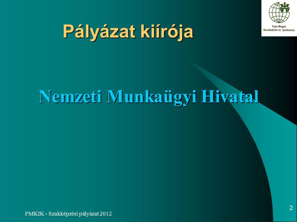 FMKIK - Szakképzési pályázat 2012 Nemzeti Munkaügyi Hivatal Pályázat kiírója 2