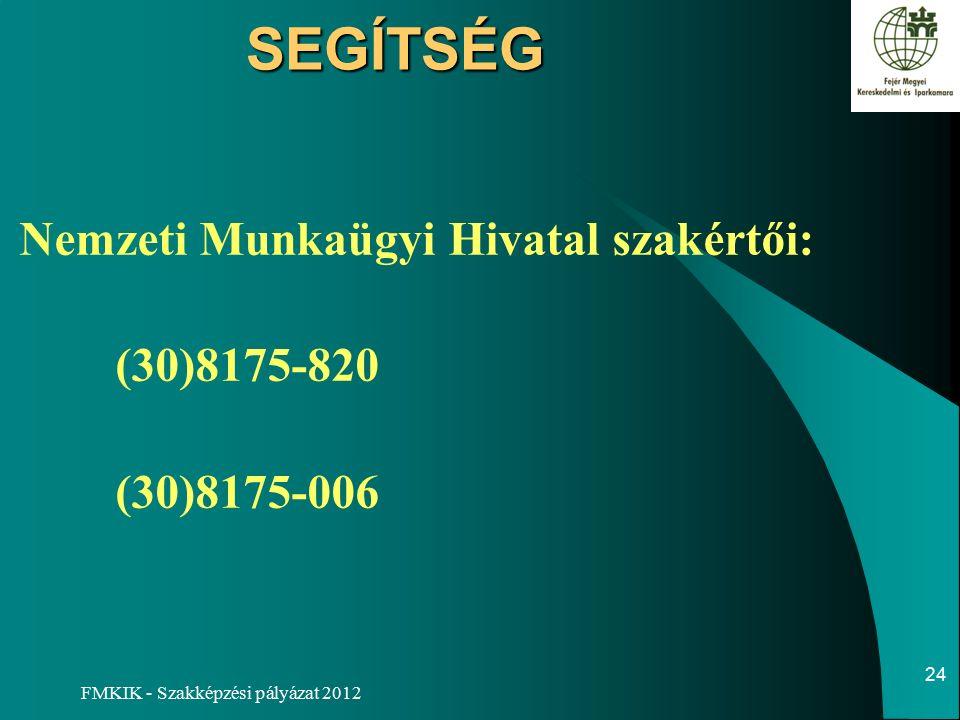 FMKIK - Szakképzési pályázat 2012SEGÍTSÉG Nemzeti Munkaügyi Hivatal szakértői: (30)8175-820 (30)8175-006 24