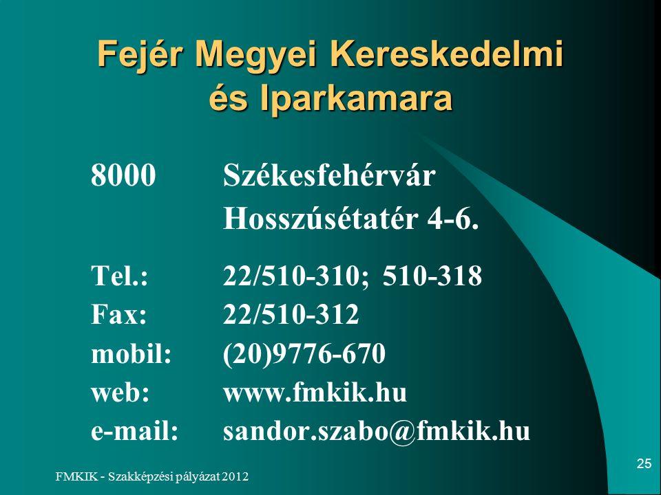 FMKIK - Szakképzési pályázat 2012 Fejér Megyei Kereskedelmi és Iparkamara 8000Székesfehérvár Hosszúsétatér 4-6.