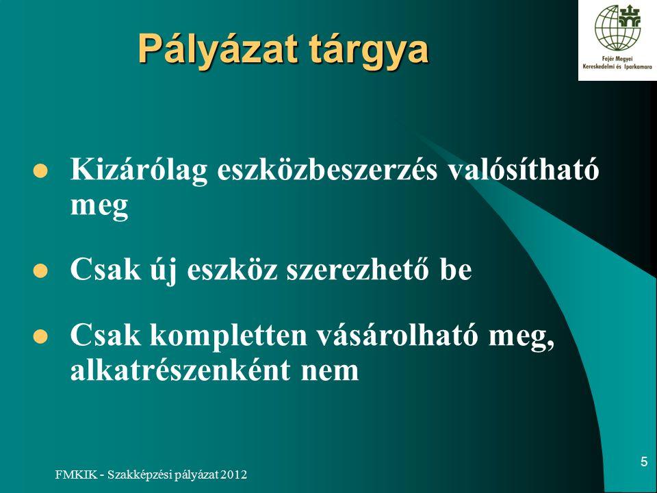 FMKIK - Szakképzési pályázat 2012 Pályázat tárgya aaa Kizárólag eszközbeszerzés valósítható meg Csak új eszköz szerezhető be Csak kompletten vásárolható meg, alkatrészenként nem 5