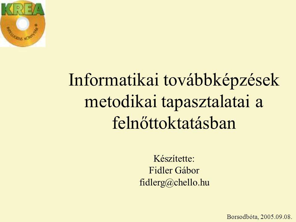 Informatikai továbbképzések metodikai tapasztalatai a felnőttoktatásban Borsodbóta, 2005.09.08.