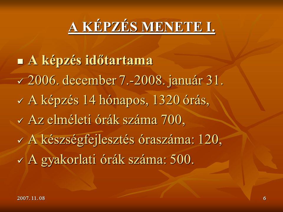 2007. 11. 086 A KÉPZÉS MENETE I. A képzés időtartama A képzés időtartama 2006.