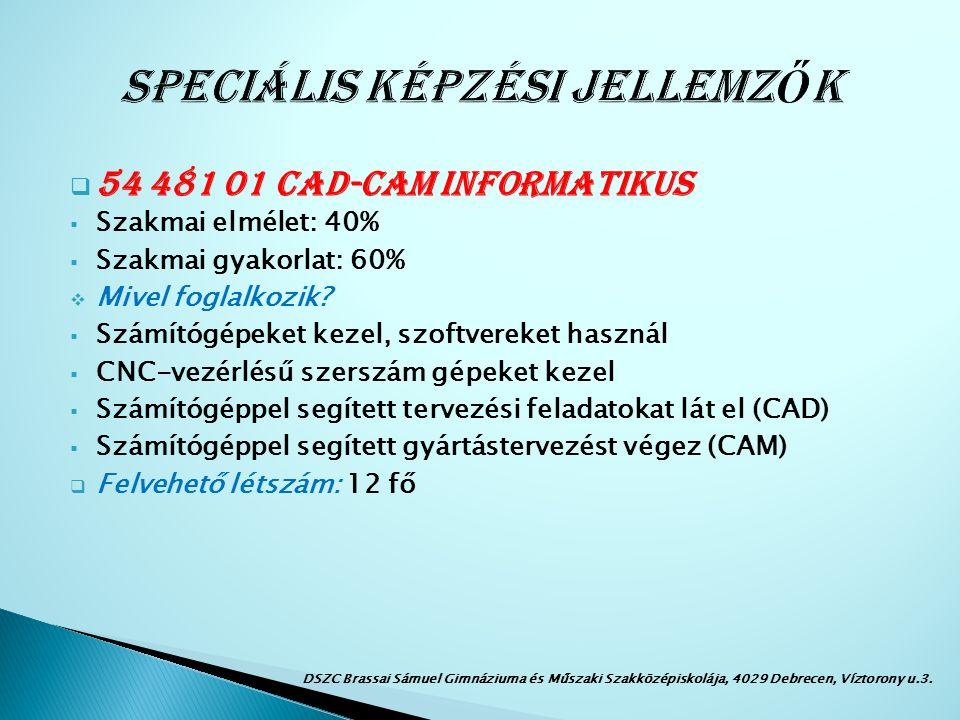  54 481 01 CAD-CAM INFORMATIKUS  Szakmai elmélet: 40%  Szakmai gyakorlat: 60%  Mivel foglalkozik.