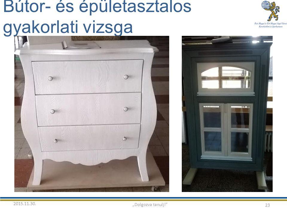 """Bútor- és épületasztalos gyakorlati vizsga 23 """"Dolgozva tanulj! 2015.11.30."""
