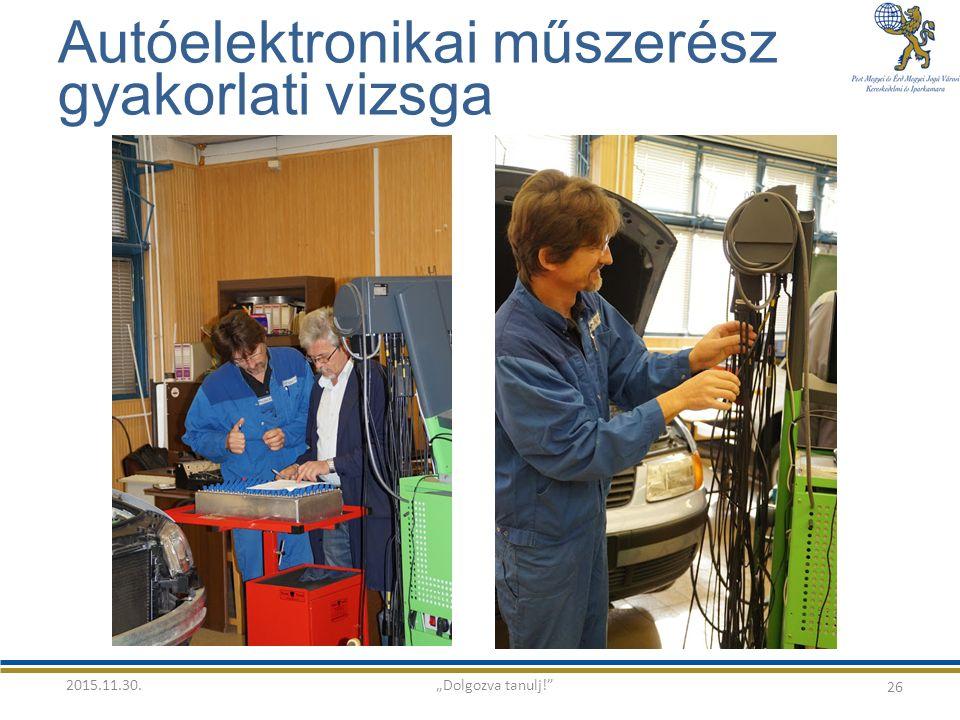 """Autóelektronikai műszerész gyakorlati vizsga 26 2015.11.30.""""Dolgozva tanulj!"""
