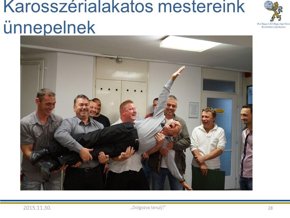 """Karosszérialakatos mestereink ünnepelnek 28 2015.11.30. """"Dolgozva tanulj!"""