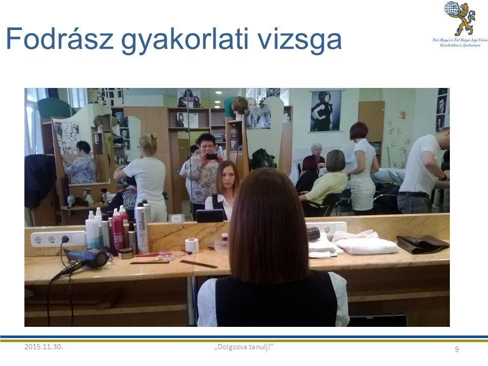 "Fodrász gyakorlati vizsga 9 2015.11.30.""Dolgozva tanulj!"