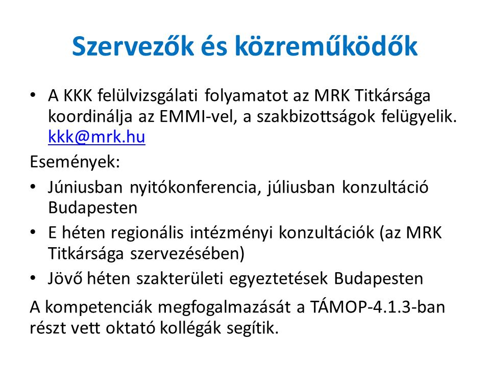 Szervezők és közreműködők A KKK felülvizsgálati folyamatot az MRK Titkársága koordinálja az EMMI-vel, a szakbizottságok felügyelik.