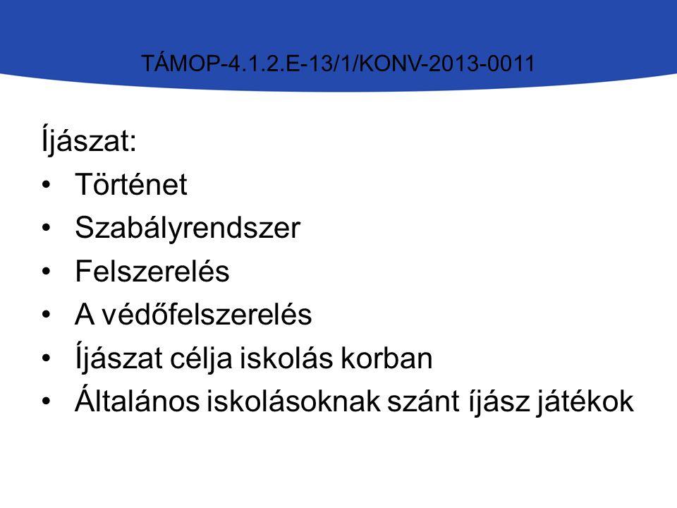 TÁMOP-4.1.2.E-13/1/KONV-2013-0011 Íjászat: Történet Szabályrendszer Felszerelés A védőfelszerelés Íjászat célja iskolás korban Általános iskolásoknak szánt íjász játékok