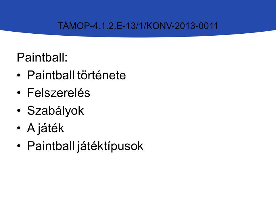 TÁMOP-4.1.2.E-13/1/KONV-2013-0011 Paintball: Paintball története Felszerelés Szabályok A játék Paintball játéktípusok