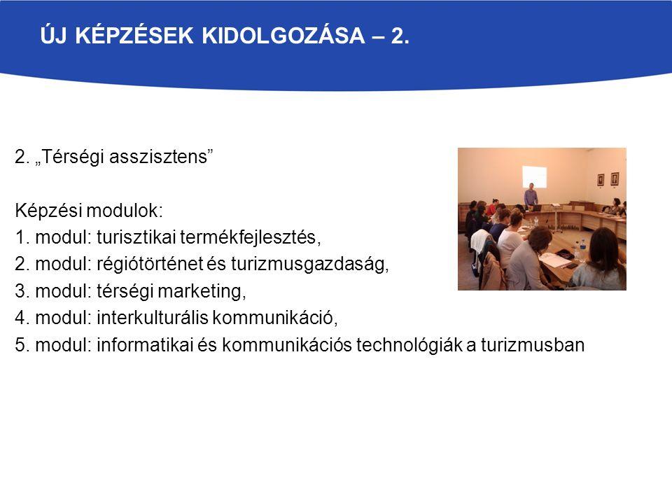 """2. """"Térségi asszisztens Képzési modulok: 1. modul: turisztikai termékfejlesztés, 2."""