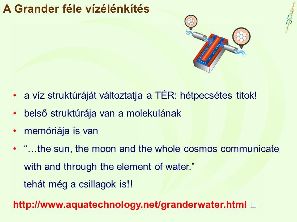 """A Grander féle vízélénkítés a víz struktúráját változtatja a TÉR: hétpecsétes titok! belső struktúrája van a molekulának memóriája is van """"…the sun, t"""
