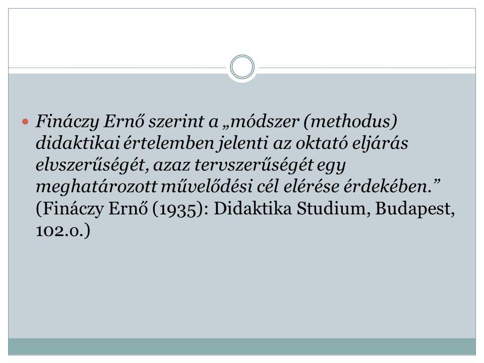 """Fináczy Ernő szerint a """"módszer (methodus) didaktikai értelemben jelenti az oktató eljárás elvszerűségét, azaz tervszerűségét egy meghatározott művelődési cél elérése érdekében. (Fináczy Ernő (1935): Didaktika Studium, Budapest, 102.o.)"""