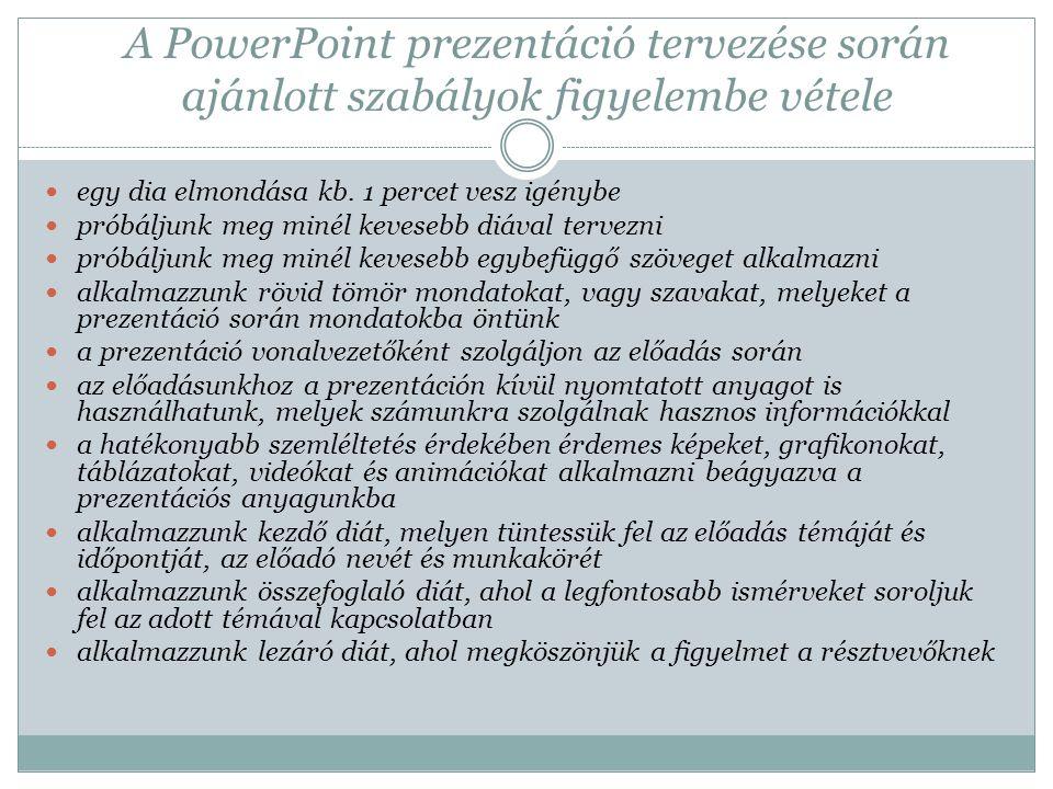 A PowerPoint prezentáció tervezése során ajánlott szabályok figyelembe vétele egy dia elmondása kb. 1 percet vesz igénybe próbáljunk meg minél keveseb