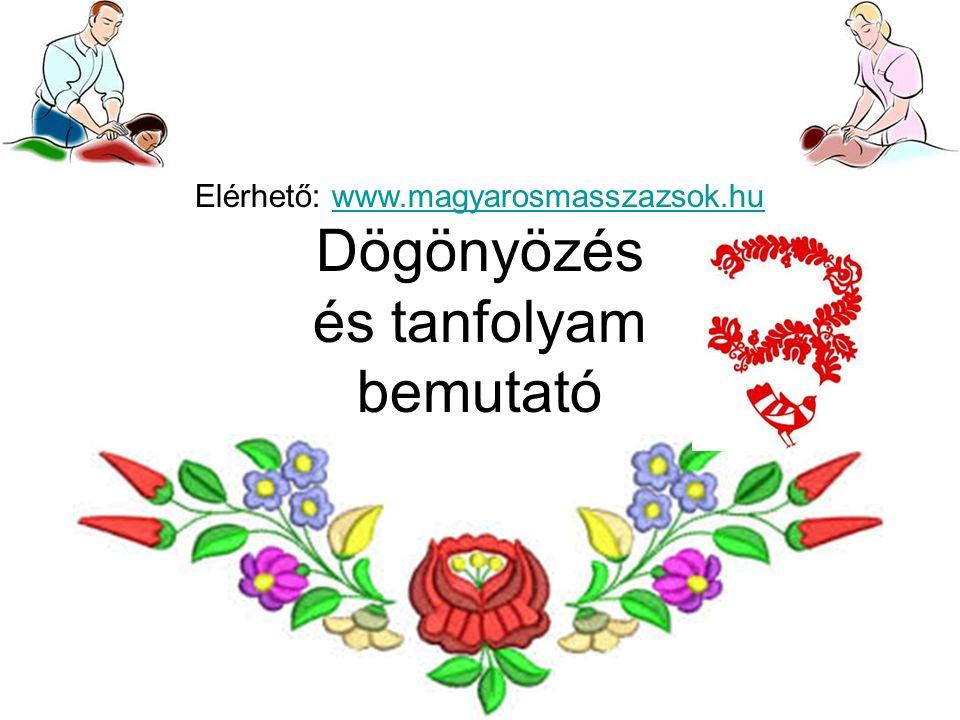 Elérhető: www.magyarosmasszazsok.huwww.magyarosmasszazsok.hu Dögönyözés és tanfolyam bemutató
