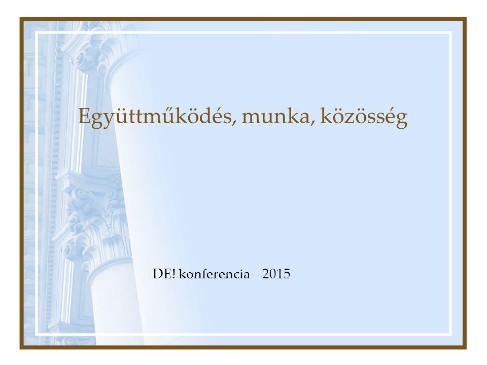 Együttműködés, munka, közösség DE! konferencia – 2015