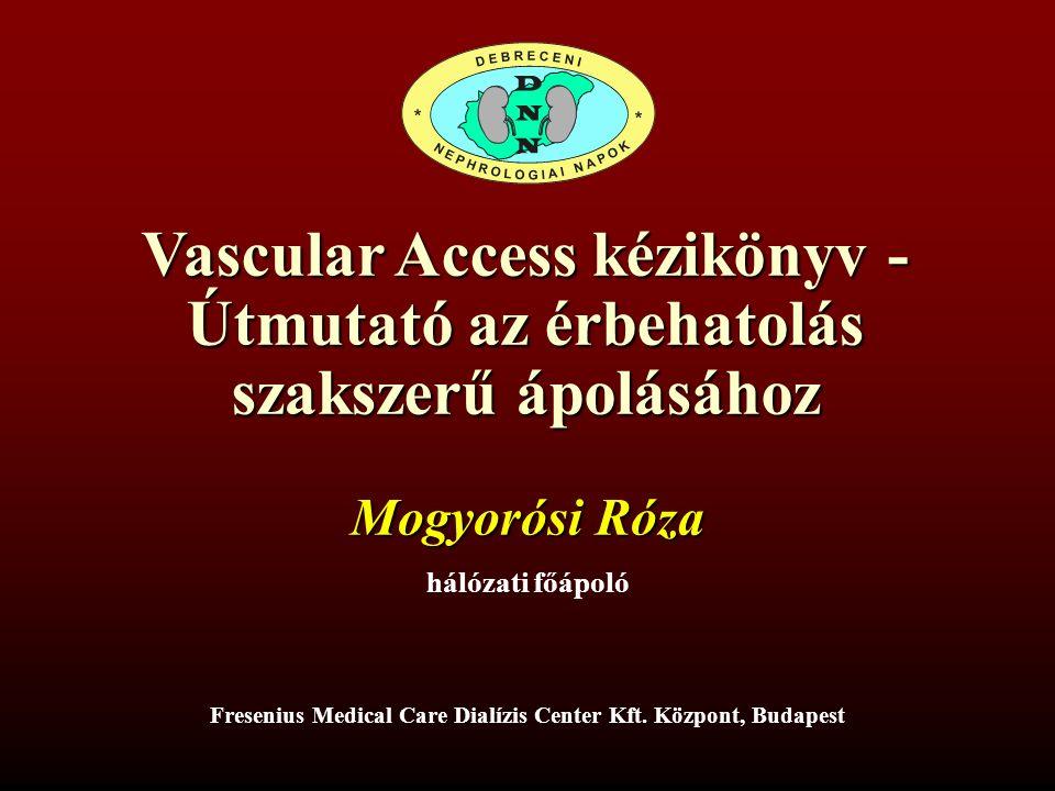 Vascular Access Kézikönyv – Útmutató az érbehatolás szakszerű ápolásához Mogyorósi Róza Debreceni Nefrológiai Napok, 2016.