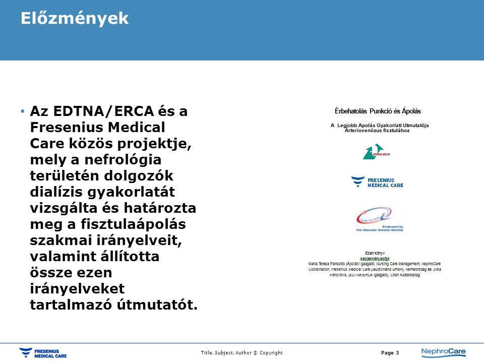Az EDTNA/ERCA és a Fresenius Medical Care közös projektje, mely a nefrológia területén dolgozók dialízis gyakorlatát vizsgálta és határozta meg a fisztulaápolás szakmai irányelveit, valamint állította össze ezen irányelveket tartalmazó útmutatót.