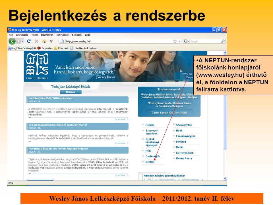 Wesley János Lelkészképző Főiskola – 2011/2012. tanév II. félév Bejelentkezés a rendszerbe A NEPTUN-rendszer főiskolánk honlapjáról (www.wesley.hu) ér