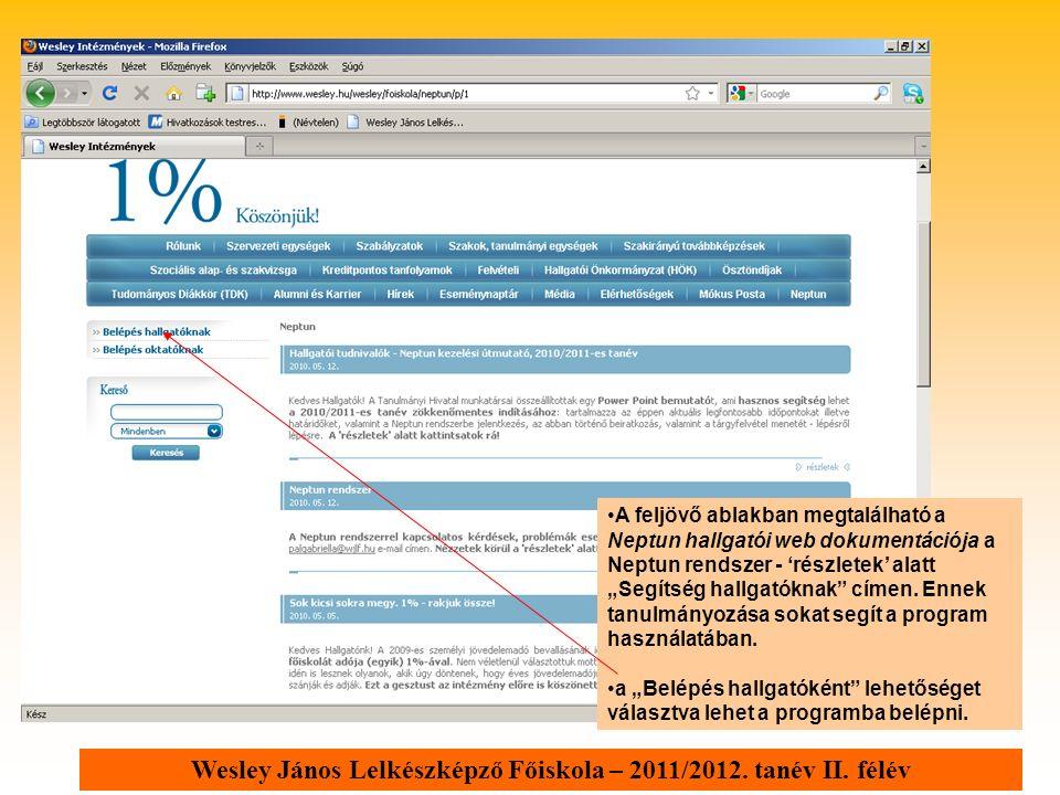 Wesley János Lelkészképző Főiskola – 2011/2012. tanév II. félév A feljövő ablakban megtalálható a Neptun hallgatói web dokumentációja a Neptun rendsze