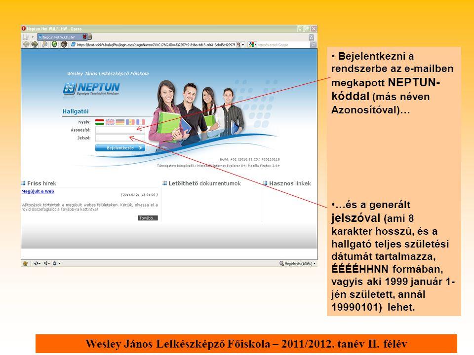 Wesley János Lelkészképző Főiskola – 2011/2012. tanév II. félév Bejelentkezni a rendszerbe az e-mailben megkapott NEPTUN- kóddal (más néven Azonosítóv