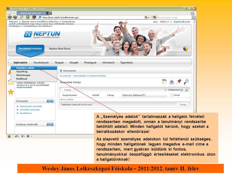 """Wesley János Lelkészképző Főiskola – 2011/2012. tanév II. félév A """"Személyes adatok"""" tartalmazzák a hallgató felvételi rendszerben megadott, onnan a t"""