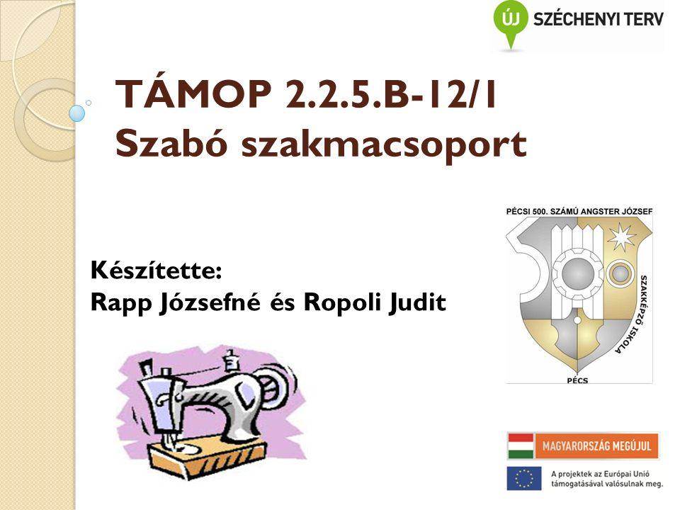 TÁMOP 2.2.5.B-12/1 Szabó szakmacsoport Készítette: Rapp Józsefné és Ropoli Judit