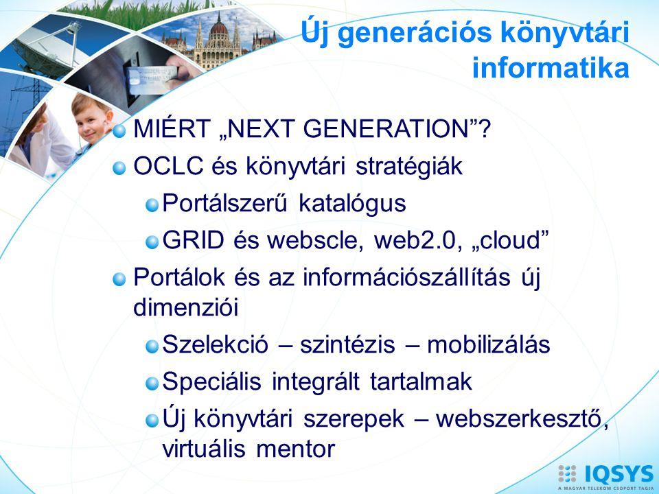 """Új generációs könyvtári informatika MIÉRT """"NEXT GENERATION""""? OCLC és könyvtári stratégiák Portálszerű katalógus GRID és webscle, web2.0, """"cloud"""" Portá"""