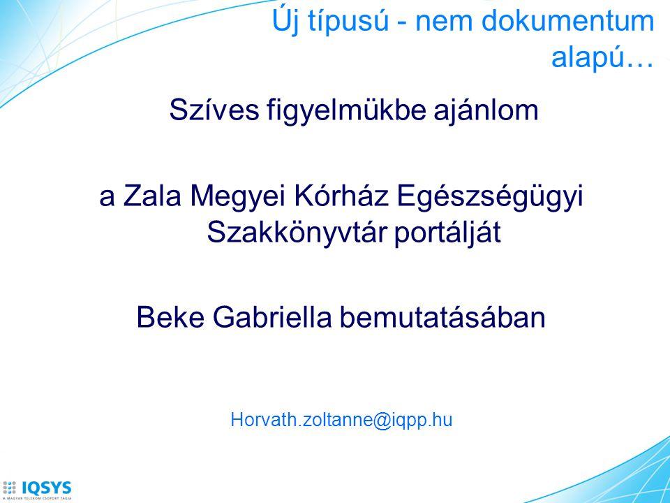 Új típusú - nem dokumentum alapú… Szíves figyelmükbe ajánlom a Zala Megyei Kórház Egészségügyi Szakkönyvtár portálját Beke Gabriella bemutatásában Horvath.zoltanne@iqpp.hu