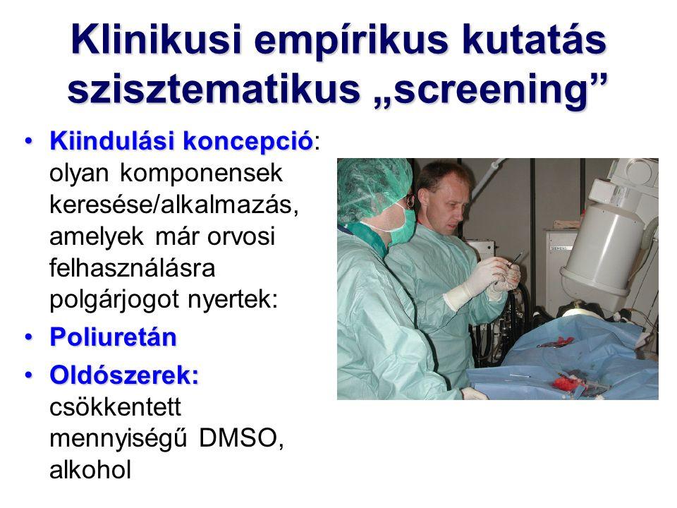"""Klinikusi empírikus kutatás szisztematikus """"screening Kiindulási koncepcióKiindulási koncepció: olyan komponensek keresése/alkalmazás, amelyek már orvosi felhasználásra polgárjogot nyertek: PoliuretánPoliuretán Oldószerek:Oldószerek: csökkentett mennyiségű DMSO, alkohol"""