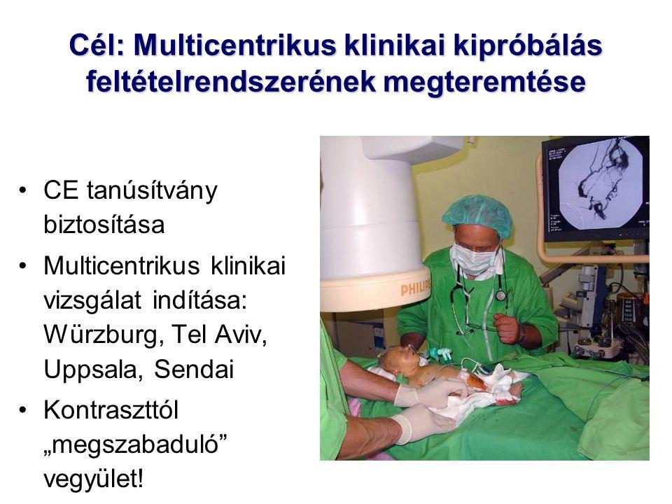 """Cél: Multicentrikus klinikai kipróbálás feltételrendszerének megteremtése CE tanúsítvány biztosítása Multicentrikus klinikai vizsgálat indítása: Würzburg, Tel Aviv, Uppsala, Sendai Kontraszttól """"megszabaduló vegyület!"""