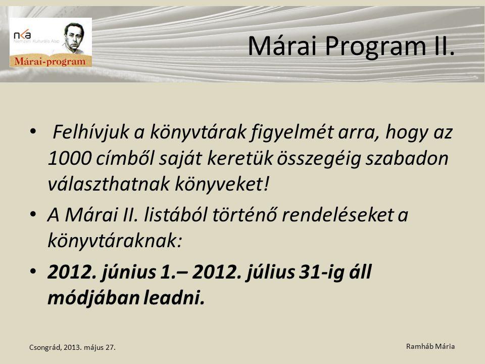 Ramháb Mária Márai Program II. Felhívjuk a könyvtárak figyelmét arra, hogy az 1000 címből saját keretük összegéig szabadon választhatnak könyveket! A