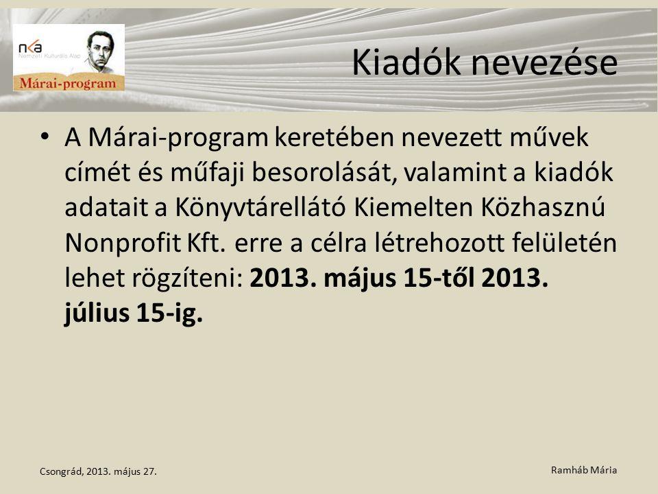 Ramháb Mária Kiadók nevezése A Márai-program keretében nevezett művek címét és műfaji besorolását, valamint a kiadók adatait a Könyvtárellátó Kiemelten Közhasznú Nonprofit Kft.