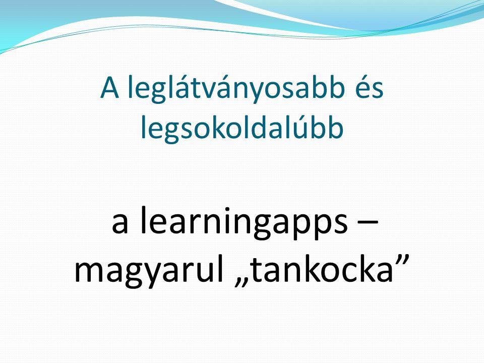 """A leglátványosabb és legsokoldalúbb a learningapps – magyarul """"tankocka"""