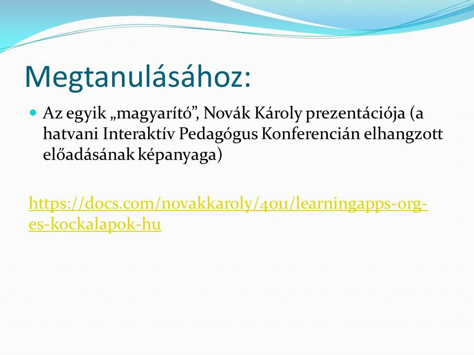 """Megtanulásához: Az egyik """"magyarító , Novák Károly prezentációja (a hatvani Interaktív Pedagógus Konferencián elhangzott előadásának képanyaga) https://docs.com/novakkaroly/4011/learningapps-org- es-kockalapok-hu"""
