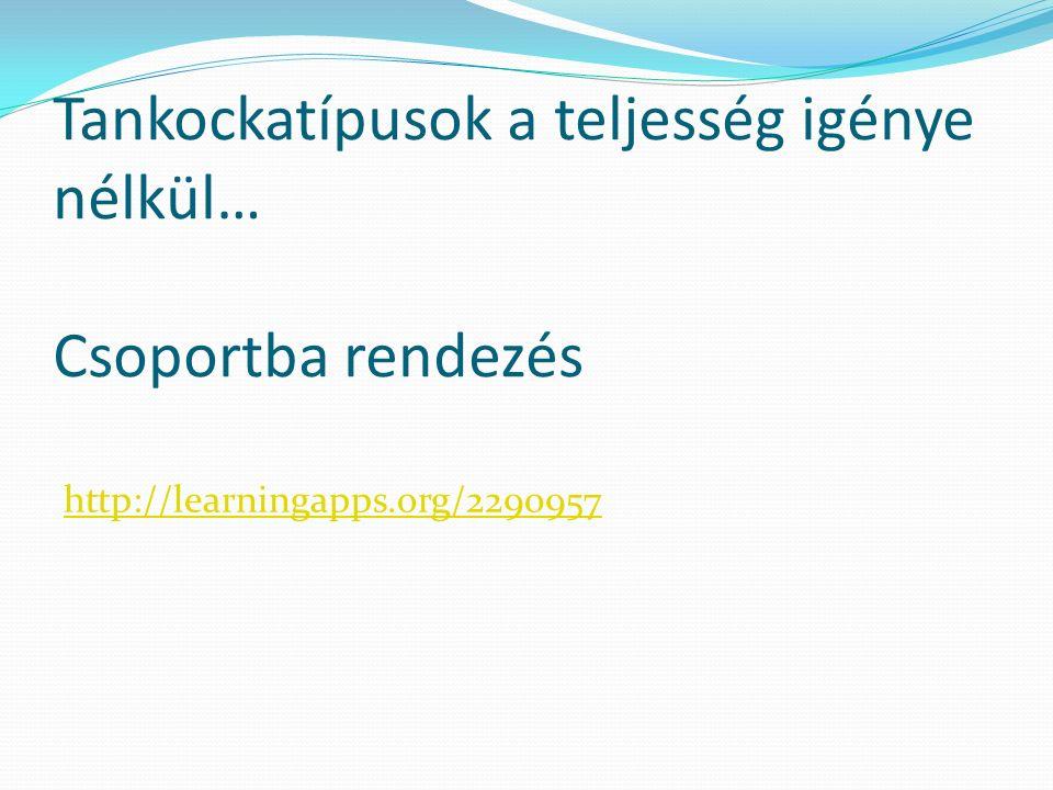 Tankockatípusok a teljesség igénye nélkül… Csoportba rendezés http://learningapps.org/2290957