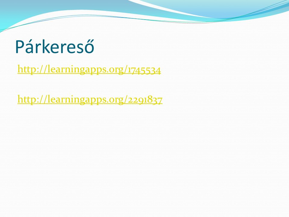 Párkereső http://learningapps.org/1745534 http://learningapps.org/2291837