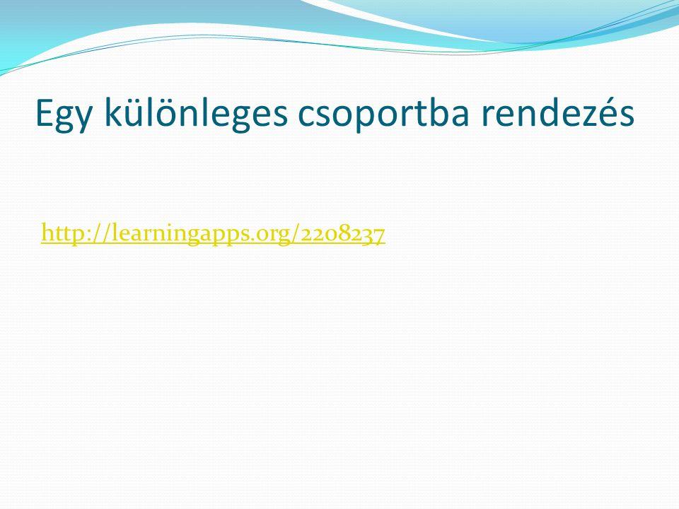 Egy különleges csoportba rendezés http://learningapps.org/2208237
