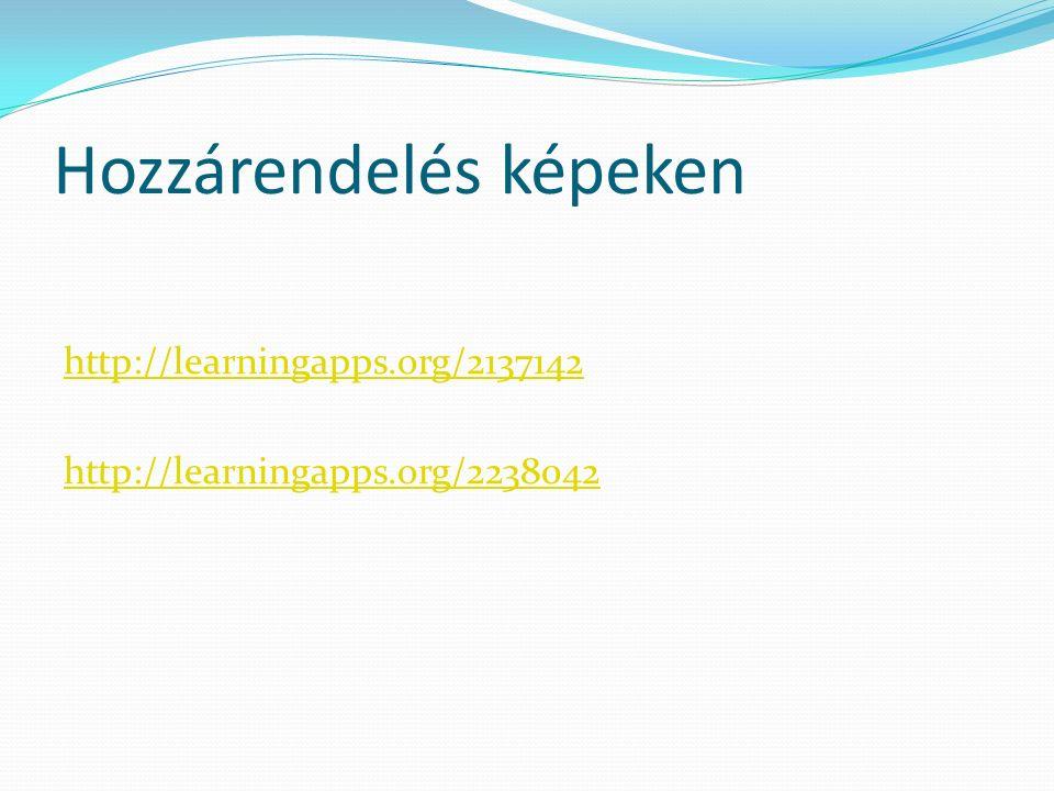 Hozzárendelés képeken http://learningapps.org/2137142 http://learningapps.org/2238042